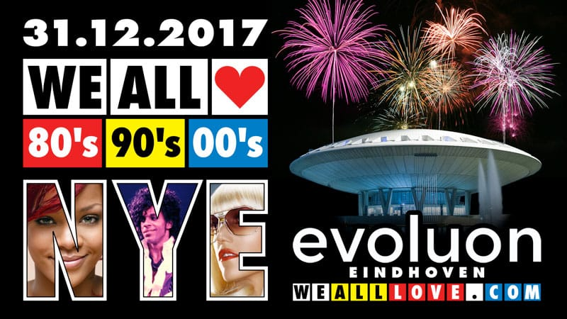 WE ALL LOVE 80's 90's 00's NYE - EVOLUON EINDHOVEN