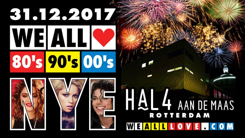 WE ALL LOVE 80's 90's 00's NYE - HAL4 AAN DE MAAS ROTTERDAM